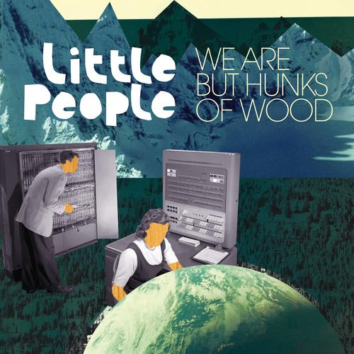 We+are+but+hunks+of+wood+Little+People++We+Are+But+Hunk Cougar Microbes Top Albums of 2012: Little People   We Are But Hunks Of Wood